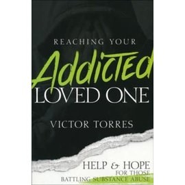 Reaching Your Addicted Loved One (Victor Torres), Paperback
