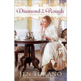American Heiresses #2: Diamond in the Rough (Jen Turano), Paperback