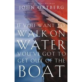 If You Want to Walk on Water, You've Got to Get Out of the Boat (John Ortberg), Paperback