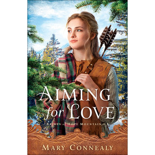 Brides of Hope Mountain #1: Aiming for Love (Mary Connealy), Paperback