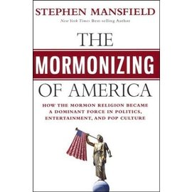 The Mormonizing of America (Stephen Mansfield), Hardcover