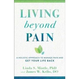 Living Beyond Pain (Linda S. Mintle PhD, James W. Kribs DO), Paperback