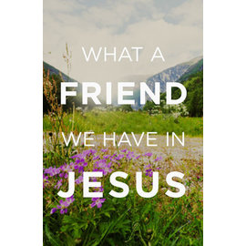 Good News Bulk Tracts: What a Friend We Have in Jesus