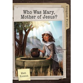 Kingdom Files: Who was Mary, Mother of Jesus (Matt Koceich), Paperback