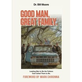 Good Man, Great Family (Dr. Bill Moore), Paperback