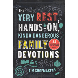 The Very Best, Hands-On, Kinda Dangerous Family Devotions (Tim Shoemaker), Paperback