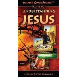 Holman QuickSource Guide to Understanding Jesus (Jeremy Royal Howard), Paperback