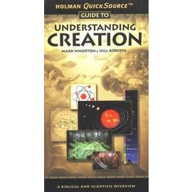 Holman QuickSource Guide to Understanding Creation (Mark Whorton, Hill Roberts), Paperback
