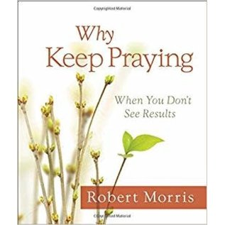 Why Keep Praying (Robert Morris), Hardcover