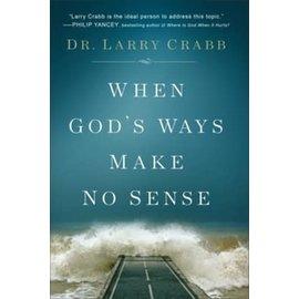 When God's Ways Make No Sense (Larry Crabb), Paperback