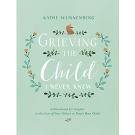 Grieving the Child I Never Knew (Kathe Wunnenberg), Hardcover