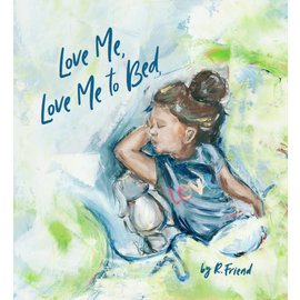 Love Me, Love Me to Bed (R. Friend), Hardcover