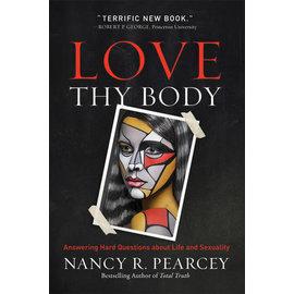 Love Thy Body (Nancy R. Pearcey), Paperback
