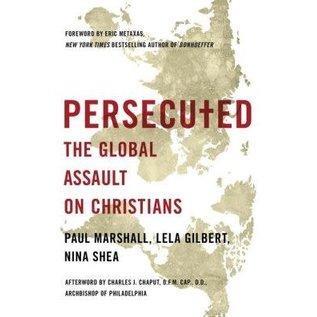 Persecuted: The Global Assault on Christians (Paul Marshall, Lela Gilbert, Nina Shea)