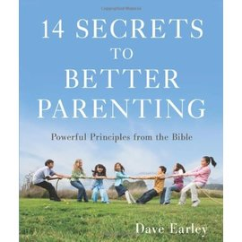 14 Secrets to Better Parenting (Dave Earley)
