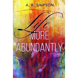 Life More Abundantly (A.B. Simpson), Paperback