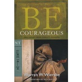 BE Courageous: Luke 14-24 (Warren Wiersbe)
