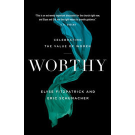Worthy: Celebrating the Value of Women (Elyse Fitzpatrick, Eric Schumacher), Paperback
