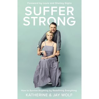 Suffer Strong: How to Survive Anything by Redefining Everything (Katherine Wolf, Jay Wolf), Hardcover