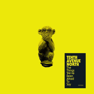 CD - The Things We've Been Afraid to Say (Tenth Avenue North)