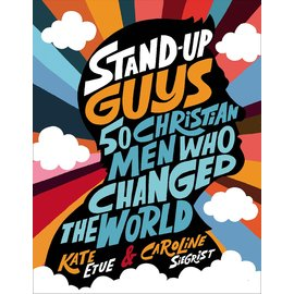 Stand Up Guys: 50 Christian Men Who Changed the World (Kate Etue, Caroline Siegrist), Hardcover