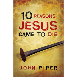 Good News Bulk Tracts: 10 Reasons Jesus Came to Die