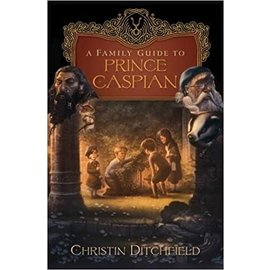 A Family Guide to Prince Caspian (Christin Ditchfield)