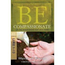 BE Compassionate: Luke 1-13 (Warren Wiersbe)