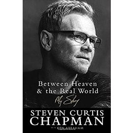 Between Heaven & the Real World, Hardcover (Steven Curtis Chapman)
