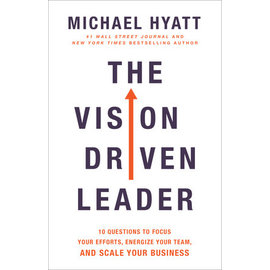 The Vision Driven Leader: 10 Questions to Focus Your Efforts, Energize Your Team, and Scale Your Business (Michael Hyatt), Hardcover