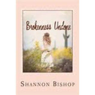 Brokenness Undone (Shannon Bishop), Paperback