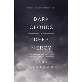 Dark Clouds, Deep Mercy: Discovering the Grace of Lament (Mark Vroegop), Paperback