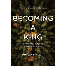 Becoming a King: The Path to Restoring the Heart of a Man (Morgan Snyder), Hardcover
