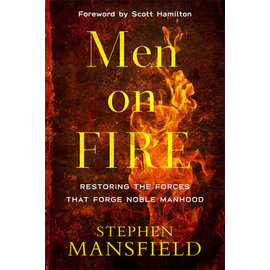 Men on Fire: Restoring the Forces that Forge Noble Manhood (Stephen Mansfield), Paperback