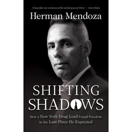 Shifting Shadows: How a New York Drug Lord Found Freedom in the Last Place He Expected (Herman Mendoza), Paperback