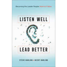 Listen Well, Lead Better (Steve Harling, Becky Harling), Paperback