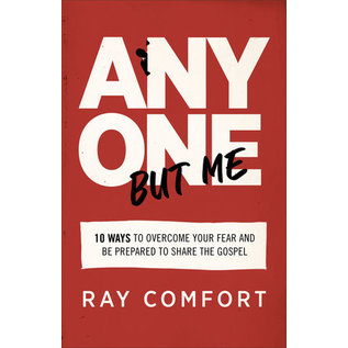 Anyone but Me: 10 Ways to Overcome Your Fear and Be Prepared to Share the Gospel (Ray Comfort), Paperback