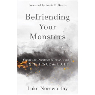 Befriending Your Monsters: Facing the Darkness of Your Fears to Experience the Light (Luke Norsworthy), Paperback