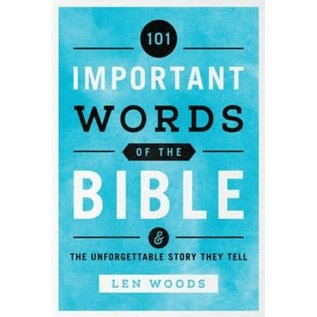 101 Important Words of The Bible: And the Unforgettable Story They Tell (Len Woods), Paperback