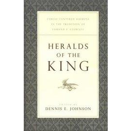 Heralds of the King: Christ-Centered Sermons in the Tradition of Edmund P. Clowney, Paperback
