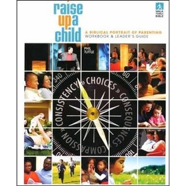 Raise Up a Child: A Biblical Portrait of Parenting, Workbook & Leader's Guide (Phil Tuttle), Paperback