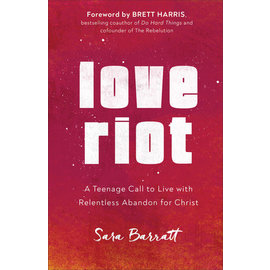 Love Riot: A Teenage Call to Live with Relentless Abandon for Christ (Sara Barratt), Paperback