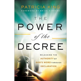 The Power of the Decree: Releasing the Authority of God's Word through Declaration (Patricia King), Paperback