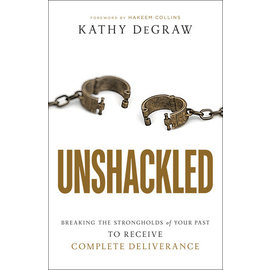 Unshackled: Breaking the Strongholds of Your Past to Receive Complete Deliverance (Kathy DeGraw), Paperback