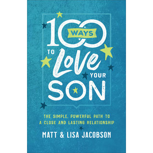 100 Ways to Love Your Son: The Simple, Powerful Path to a Close and Lasting Relationship (Matt Jacobson, Lisa Jacobson), Paperback
