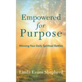 Empowered for Purpose: Winning Your Daily Spiritual Battles (Linda Evans Shepherd), Mass Market Paperback