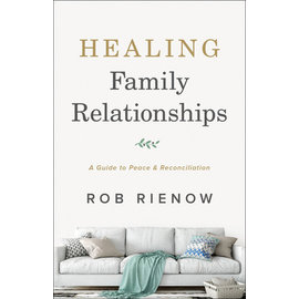 Healing Family Relationships: A Guide to Peace and Reconciliation (Rob Rienow), Paperback