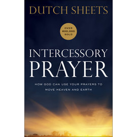 Intercessory Prayer: How God Can Use Your Prayers to Move Heaven and Earth (Dutch Sheets), Paperback