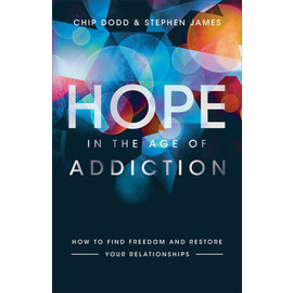 Hope in the Age of Addition: How to Find Freedom and Restore Your Relationships (Chip Dodd, Stephen James), Paperback