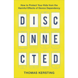 Disconnected: How to Protect Your Kids from the Harmful Effects of Device Dependency (Thomas Kersting), Paperback